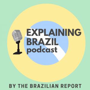 Explaining Brazil podcast about Brazil politics economy society michel temer marielle franco soft power Lula's arrest fake news